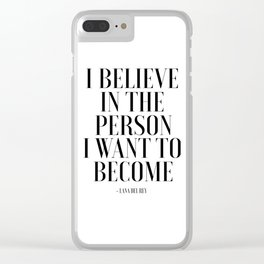 I Believe In The Person I Want To Become, Fashion Wall Art,Fashion Print,Fashion Decor,Fashionista,P Clear iPhone Case