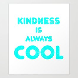 Kindness Is Always Cool Spreading Love Stop Bullying Art Print