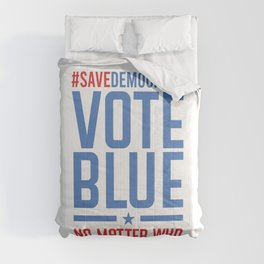 VOTE BLUE NO MATTER WHO Comforters