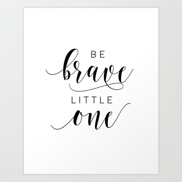 PRINTABLE Art,Be Brave Little One,Nursery Decor,Nursery Wall Art,Kids Gift,Kids  Room Decor Art Print By Aleksmorin | Society6