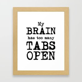 My Brain Has Too Many Tabs Open Framed Art Print