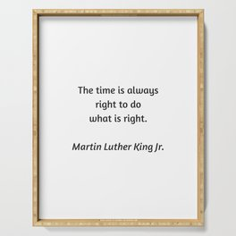 Martin Luther King Inspirational Quote - The time is always right to do what is right Serving Tray