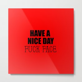 have a nice day funny quote Metal Print