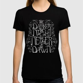 The Darker the Night the Nearer the Dawn (black and white) T-shirt
