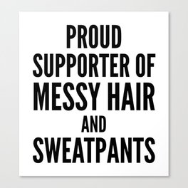 PROUD SUPPORTER OF MESSY HAIR AND SWEATPANTS Canvas Print