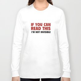I'm Not Invisible Long Sleeve T-shirt