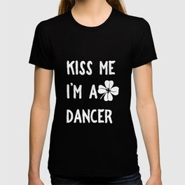 Kiss Me I_m A Dancer With Shamrock St Patrick's Day T-shirt