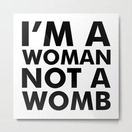 I'm a Woman Not a Womb Metal Print