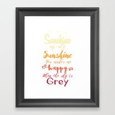You are my ... Framed Art Print