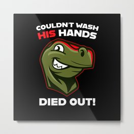 Could not wash his hands died out dinosaurs Metal Print