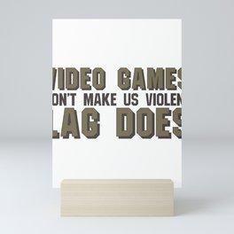 Gaming Humor Video Games Don't Make Us Violent Lag Time Does Mini Art Print