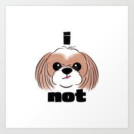 I Shih Tzu Not Art Print