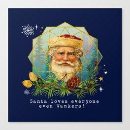 Santa loves everyone-even Wankers! Canvas Print