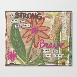 Be strong, be brave... Canvas Print