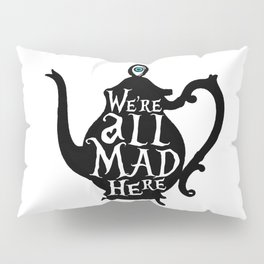 """""""We're all MAD here"""" - Alice in Wonderland - Teapot Pillow Sham"""