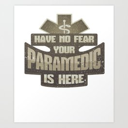 Emergency Medicine No Fear Paramedic is Here EMT Art Print