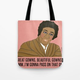 Nice Gowns, Beautiful Gowns / Hmm...I'm Gonna Pass On That One  Tote Bag