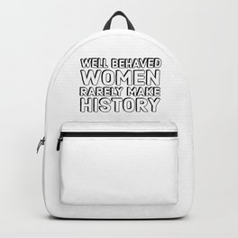 Well behaved women rarely make history Backpack