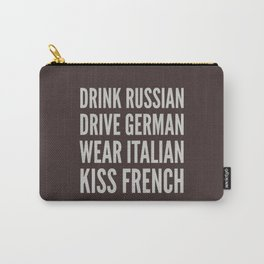 DRINK RUSSIAN, DRIVE GERMAN, WEAR ITALIAN, KISS FRENCH Carry-All Pouch
