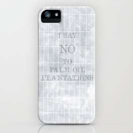 I say no to palm oil plantations iPhone Case