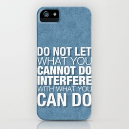 Do Not Let What You Cannot Do Interfere With What You Can Do iPhone Case