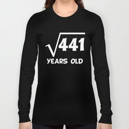 21st Birthday Square Root Of 441 Long Sleeve T-shirt