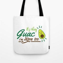 It's okay guac I'm extra too Tote Bag