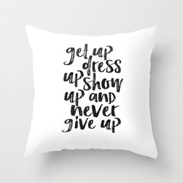 MOTIVATIONAL WALL ART, Get Up Dress Up Show Up And Never Give Up,Inspirational Quote,Home Decor,Offi Throw Pillow