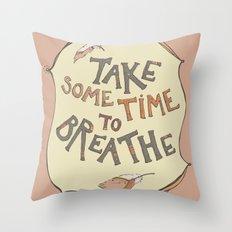 take some time to breathe Throw Pillow