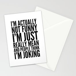 I'M ACTUALLY NOT FUNNY I'M JUST REALLY MEAN AND PEOPLE THINK I'M JOKING Stationery Cards