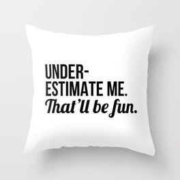 Underestimate Me That'll Be Fun Throw Pillow