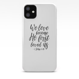 We Love Because He First Loved Us,Bible Verse,Scripture Art,Bible Cover,Bible Print,Christian Quote, iPhone Case