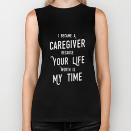 Became A Caregiver Because Your Life Worth My Time TShirt Biker Tank