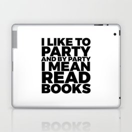 I Like to Party Read Books Laptop & iPad Skin
