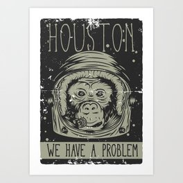 Houston - we have a Problem Art Print