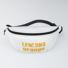 Inspiration If Life Gives You Lemons Make Orange Juice Fanny Pack