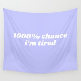 1000% chance i'm tired Wall Tapestry