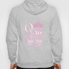 Queens Are Born On July 28th Funny Birthday T-Shirt Hoody