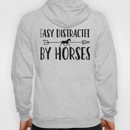 Horse Lover - Easily Distracted by Horses Hoody