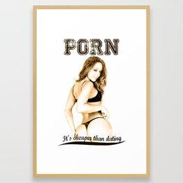 Porn is cheaper than dating Framed Art Print