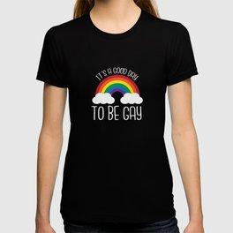 It's A Good Day To Be Gay T-shirt