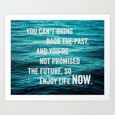 Enjoy Life Now Art Print