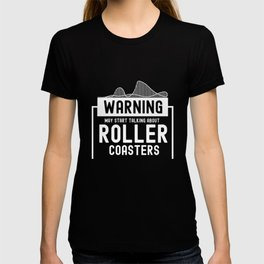 May Start Talking About Roller Coasters II - Adrenaline Junkie Gift T-shirt