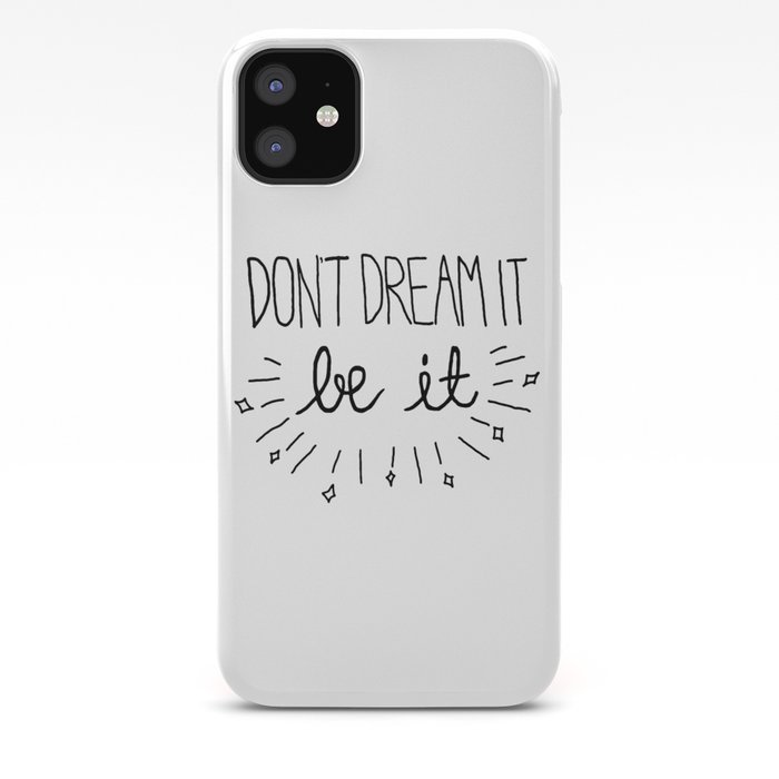 Don t Dream It Be It iphone case