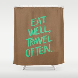 Eat Well, Travel Often on Mint Shower Curtain