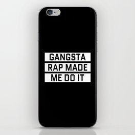 GANGSTA RAP MADE ME DO IT (Black & White) iPhone Skin