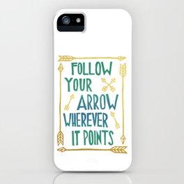 Follow Your Arrow Wherever It Points iPhone Case