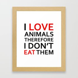 I Love Animals, Therefore I Don't Eat Them Black Framed Art Print
