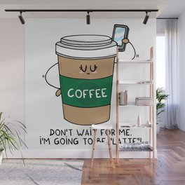 I'm going to be LATTE Wall Mural