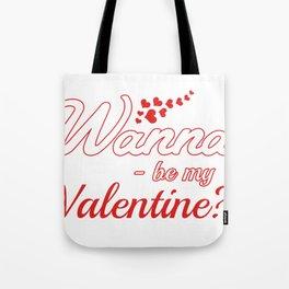 Wanna Be my valentine? Tote Bag